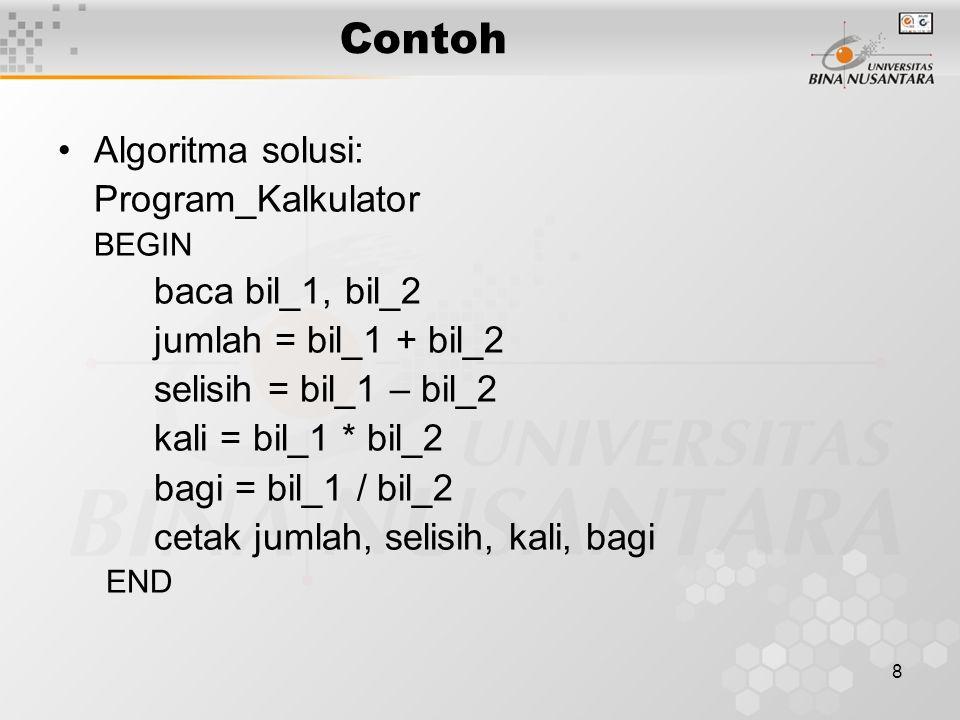 Contoh Algoritma solusi: Program_Kalkulator baca bil_1, bil_2