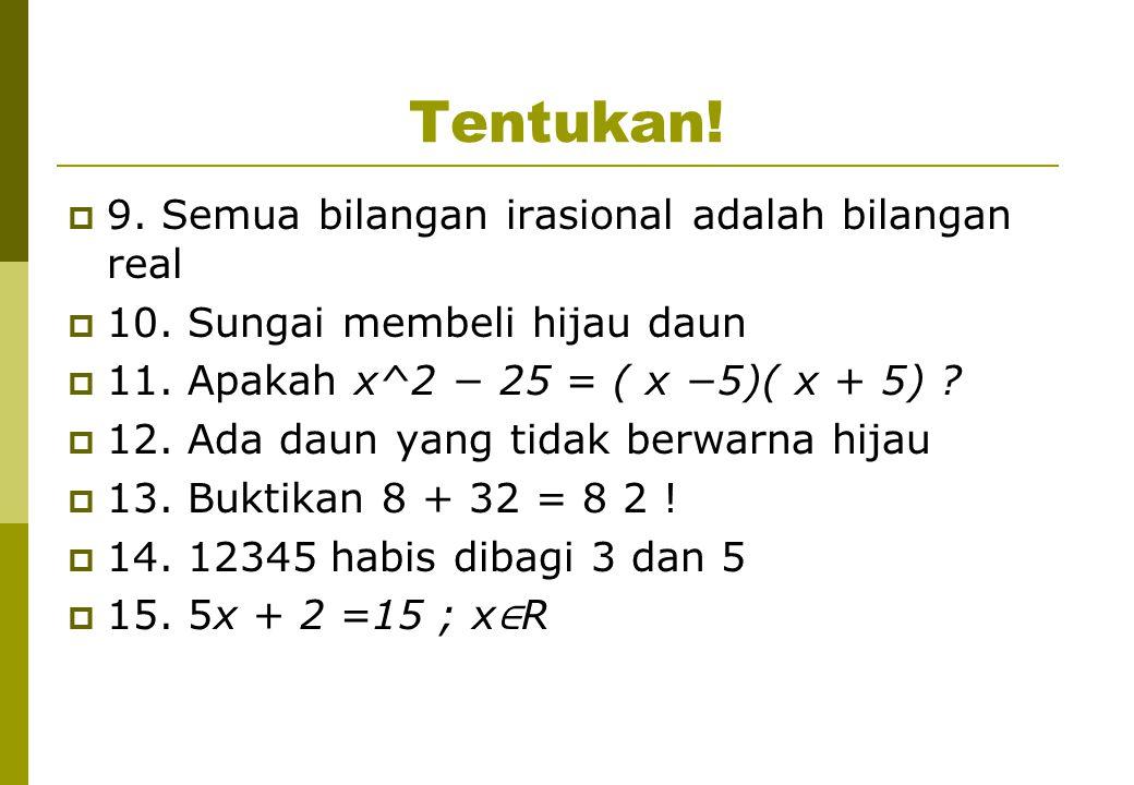 Tentukan! 9. Semua bilangan irasional adalah bilangan real