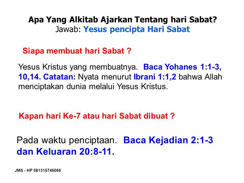 Pada waktu penciptaan. Baca Kejadian 2:1-3 dan Keluaran 20:8-11.