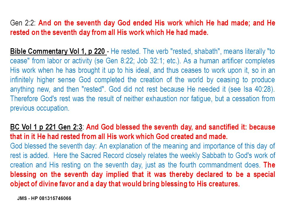 Gen 2:2: And on the seventh day God ended His work which He had made; and He rested on the seventh day from all His work which He had made.