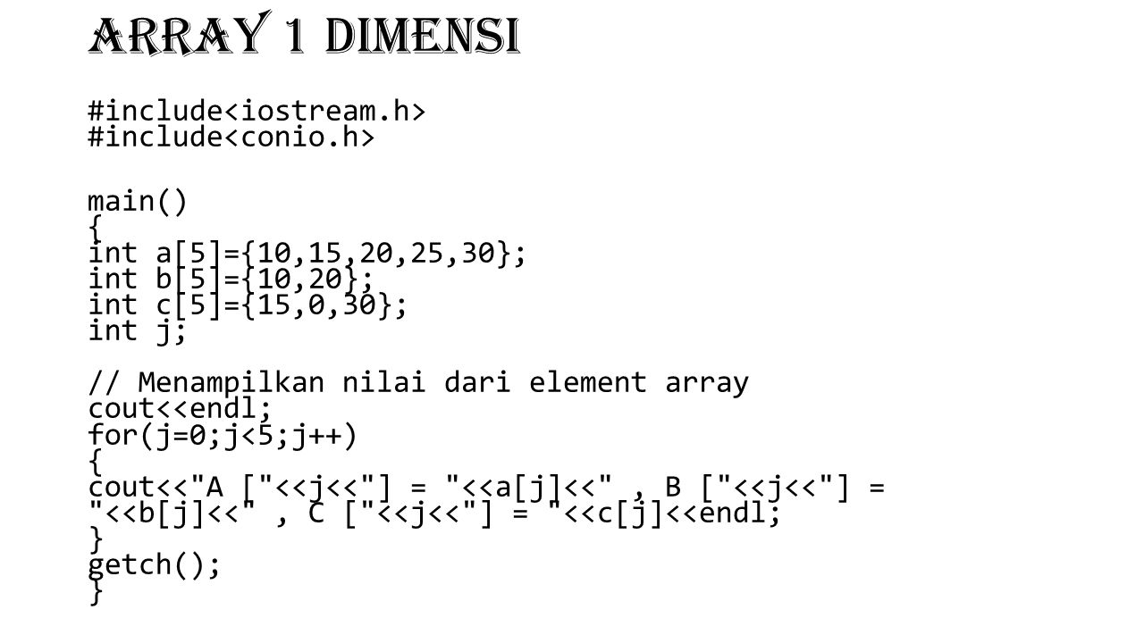 ARRAY 1 DIMENSI #include<iostream.h> #include<conio.h>