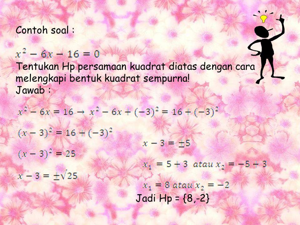 Contoh soal : Tentukan Hp persamaan kuadrat diatas dengan cara. melengkapi bentuk kuadrat sempurna!