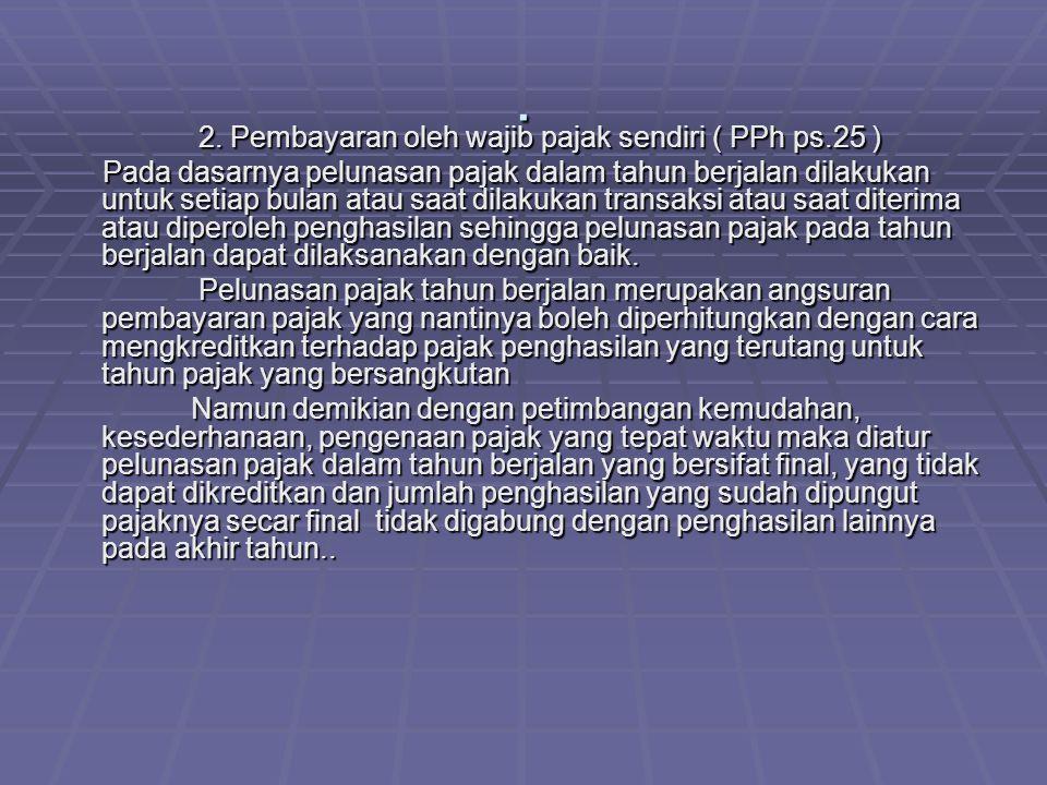 . 2. Pembayaran oleh wajib pajak sendiri ( PPh ps.25 )
