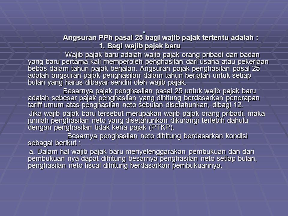 . Angsuran PPh pasal 25 bagi wajib pajak tertentu adalah :