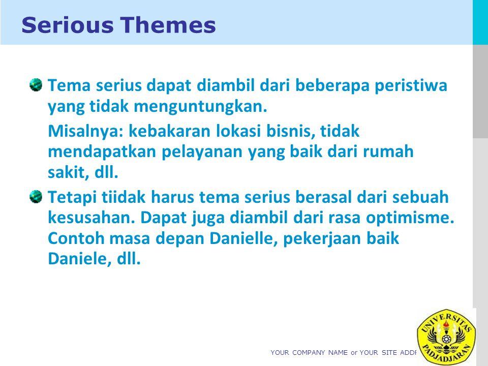 Serious Themes Tema serius dapat diambil dari beberapa peristiwa yang tidak menguntungkan.