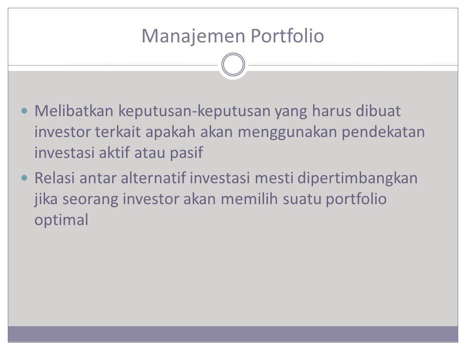 Manajemen Portfolio Melibatkan keputusan-keputusan yang harus dibuat investor terkait apakah akan menggunakan pendekatan investasi aktif atau pasif.