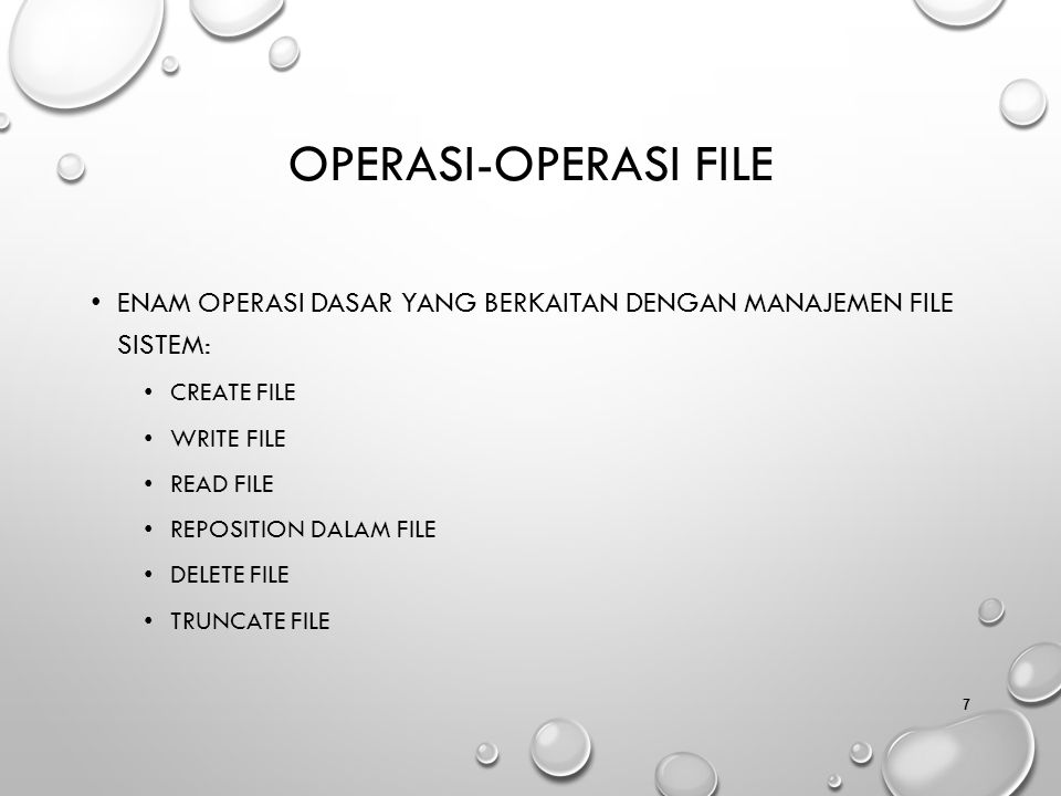 Operasi-operasi File Enam operasi dasar yang berkaitan dengan manajemen file sistem: Create file.