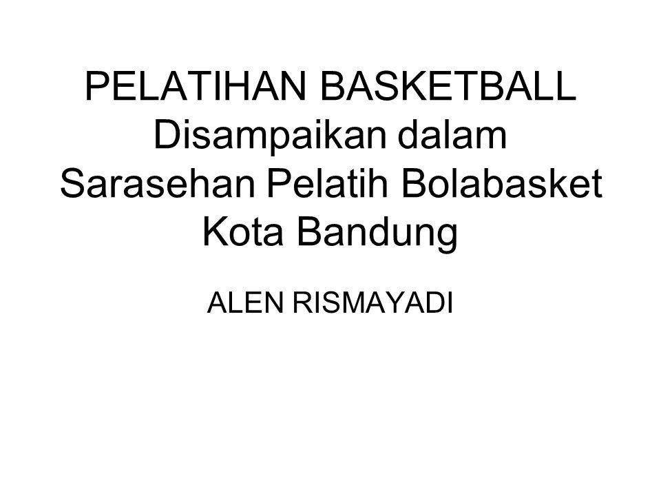 PELATIHAN BASKETBALL Disampaikan dalam Sarasehan Pelatih Bolabasket Kota Bandung