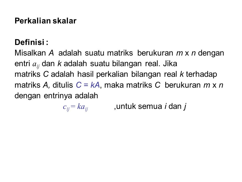 Perkalian skalar Definisi : Misalkan A adalah suatu matriks berukuran m x n dengan. entri aij dan k adalah suatu bilangan real. Jika.
