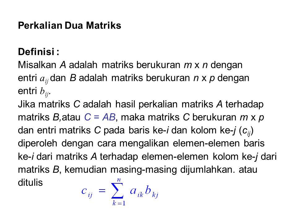 Perkalian Dua Matriks Definisi : Misalkan A adalah matriks berukuran m x n dengan. entri aij dan B adalah matriks berukuran n x p dengan.