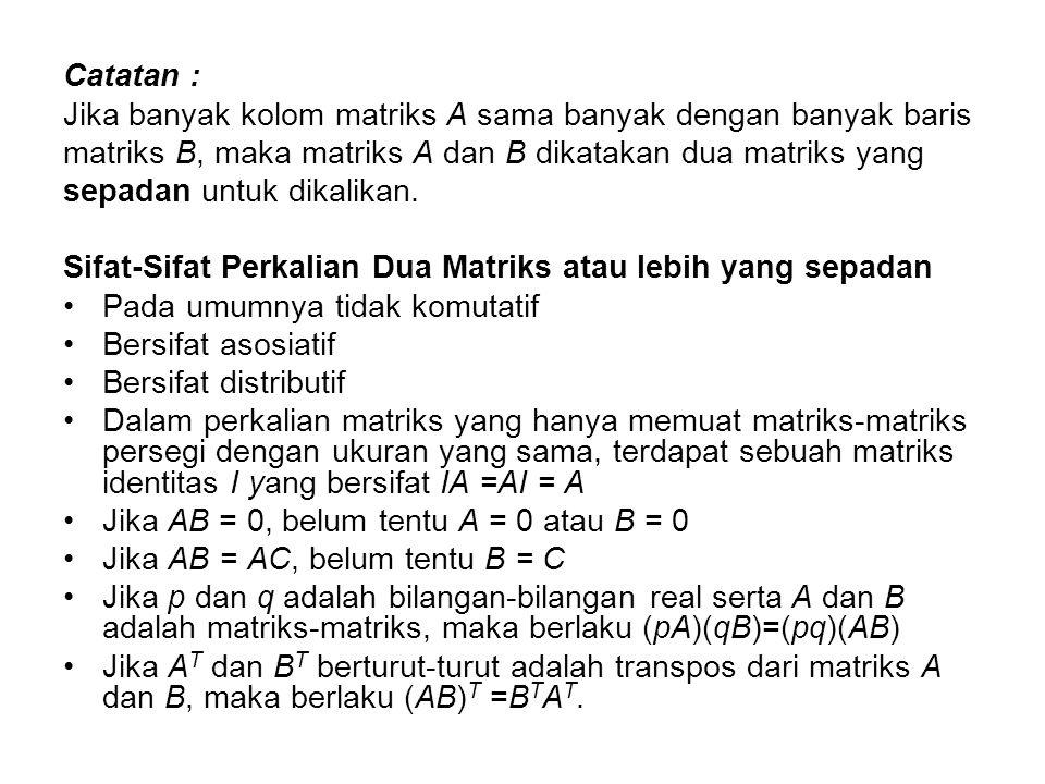 Catatan : Jika banyak kolom matriks A sama banyak dengan banyak baris. matriks B, maka matriks A dan B dikatakan dua matriks yang.