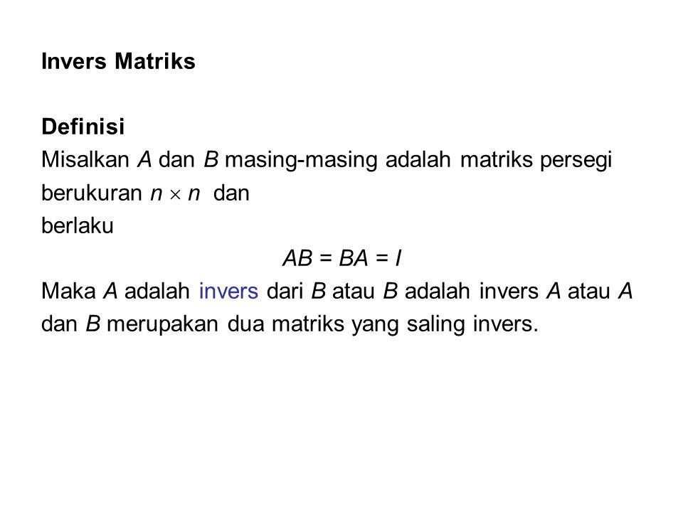 Invers Matriks Definisi. Misalkan A dan B masing-masing adalah matriks persegi. berukuran n  n dan.