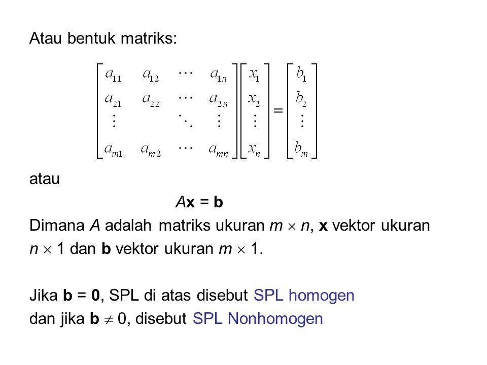 Atau bentuk matriks: atau. Ax = b. Dimana A adalah matriks ukuran m  n, x vektor ukuran. n  1 dan b vektor ukuran m  1.