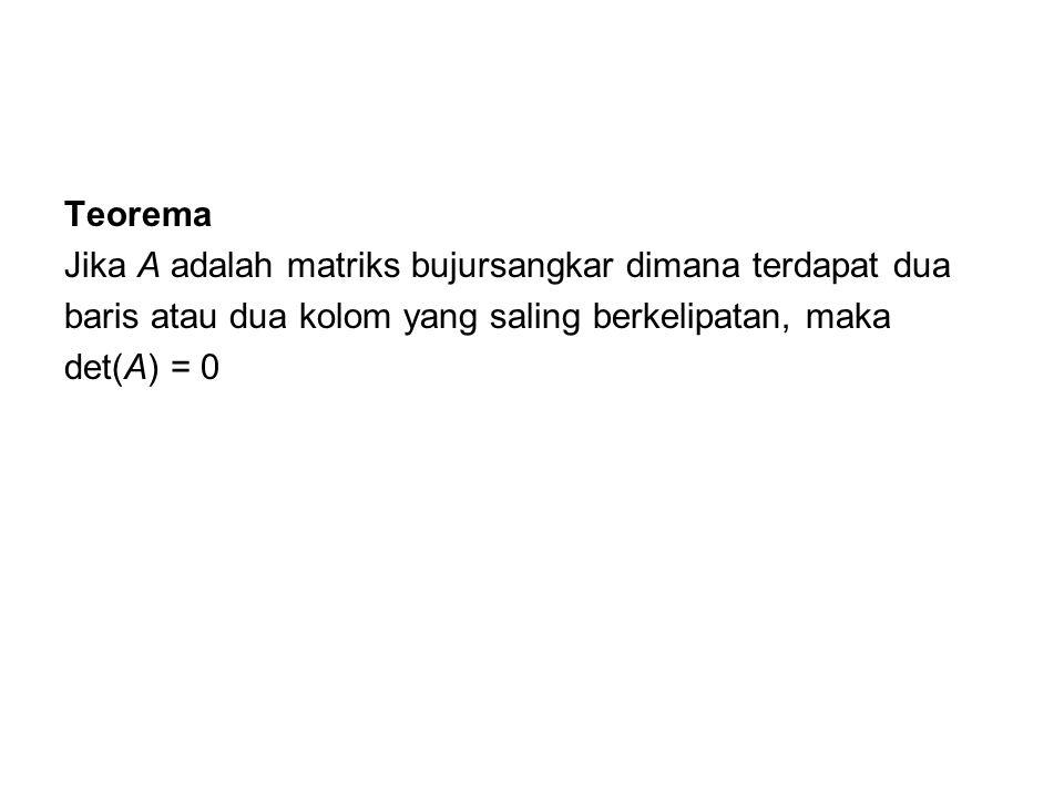 Teorema Jika A adalah matriks bujursangkar dimana terdapat dua. baris atau dua kolom yang saling berkelipatan, maka.