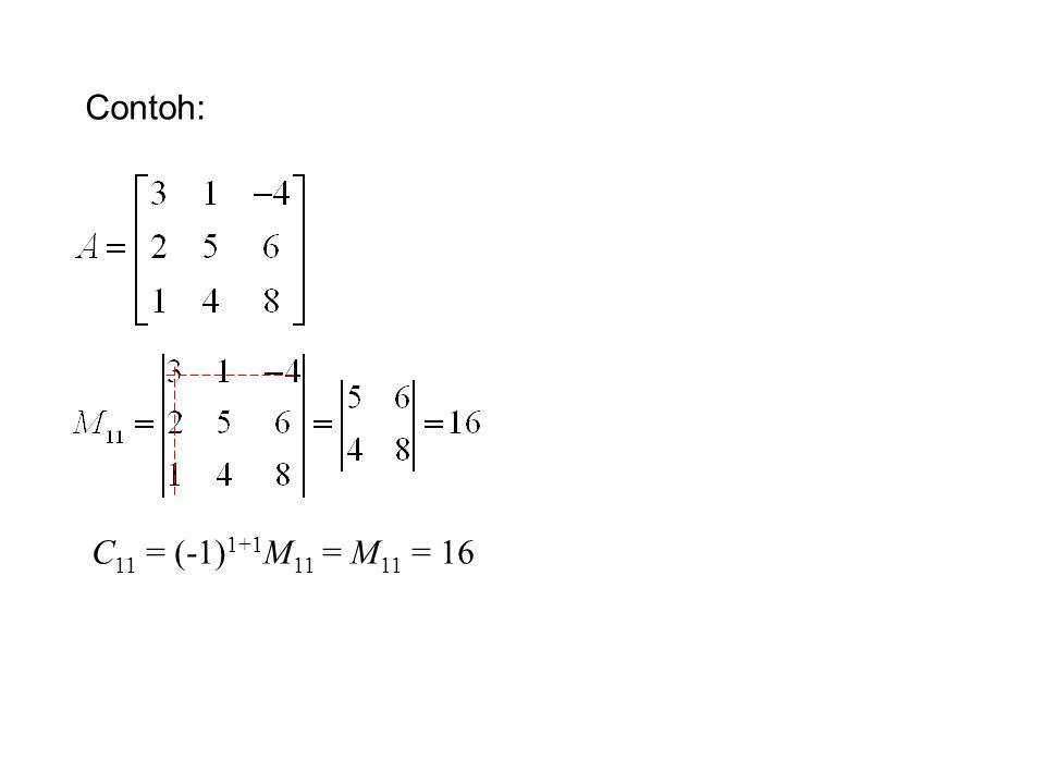 Contoh: C11 = (-1)1+1M11 = M11 = 16