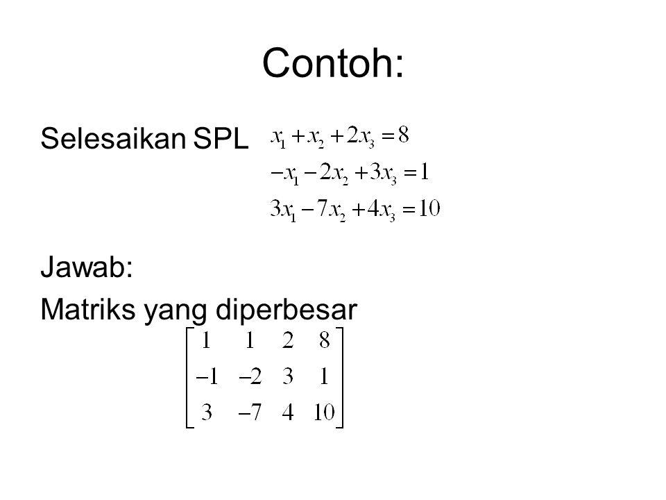 Contoh: Selesaikan SPL Jawab: Matriks yang diperbesar