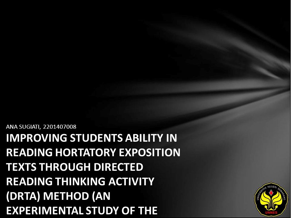 ANA SUGIATI, 2201407008 IMPROVING STUDENTS ABILITY IN READING HORTATORY EXPOSITION TEXTS THROUGH DIRECTED READING THINKING ACTIVITY (DRTA) METHOD (AN EXPERIMENTAL STUDY OF THE ELEVENTH GRADE STUDENTS OF SMA N I GUBUG IN THE ACADEMIC YEAR 2010/2011)