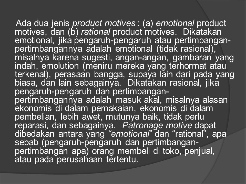 Ada dua jenis product motives : (a) emotional product motives, dan (b) rational product motives.