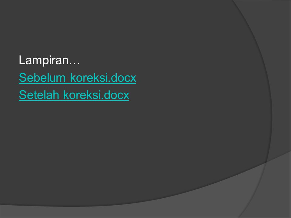 Lampiran… Sebelum koreksi.docx Setelah koreksi.docx