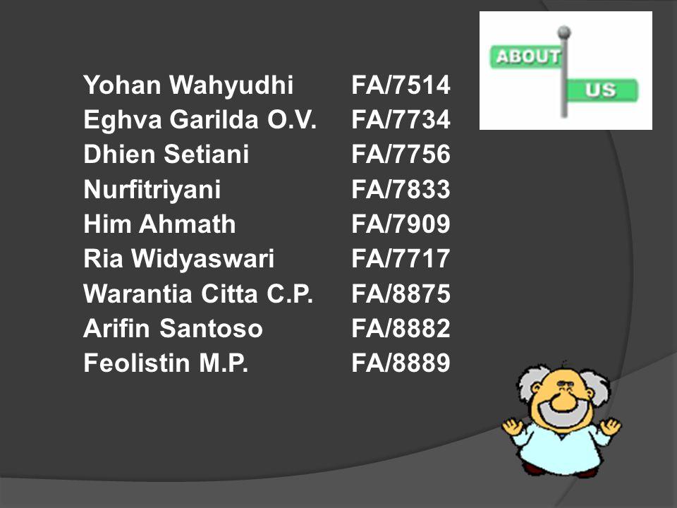 Yohan Wahyudhi FA/7514 Eghva Garilda O.V. FA/7734. Dhien Setiani FA/7756. Nurfitriyani FA/7833.