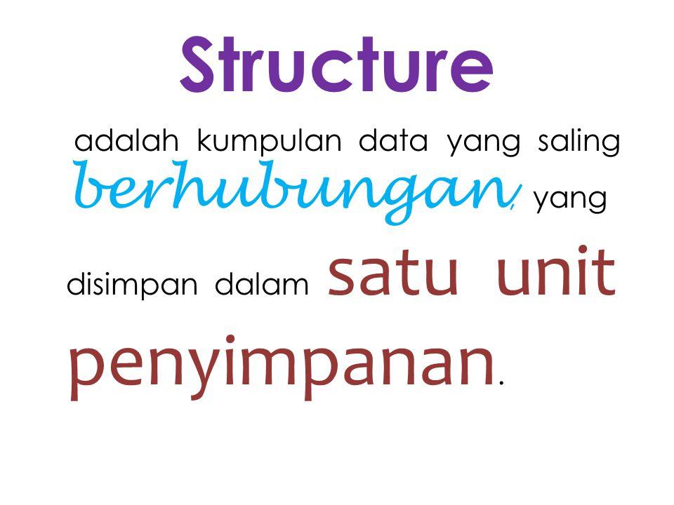 Structure adalah kumpulan data yang saling berhubungan, yang disimpan dalam satu unit penyimpanan.