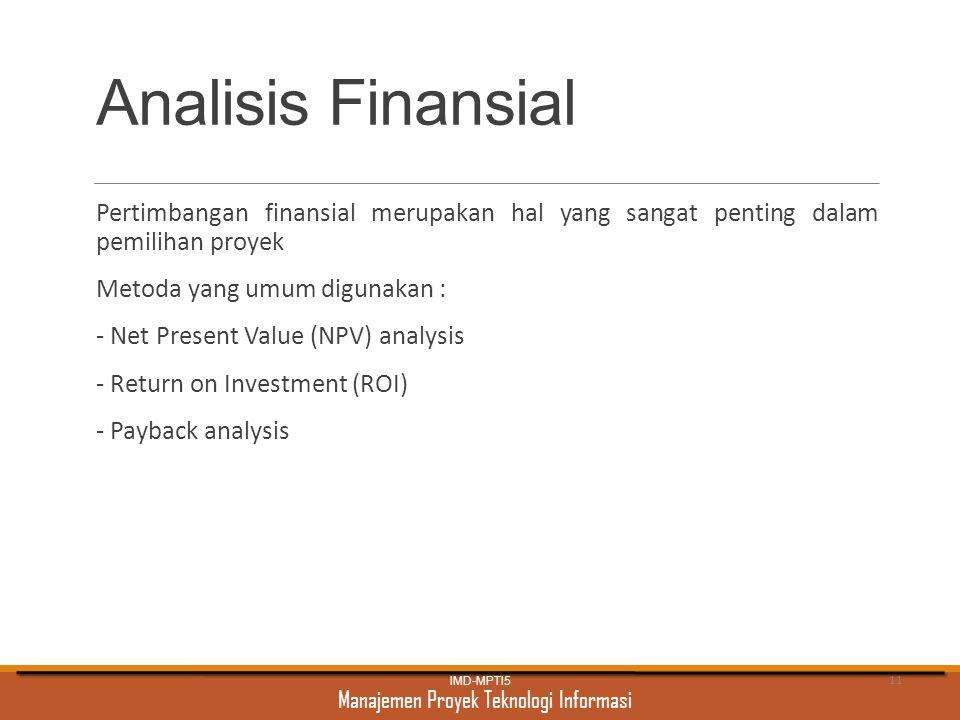 Analisis Finansial Pertimbangan finansial merupakan hal yang sangat penting dalam pemilihan proyek.