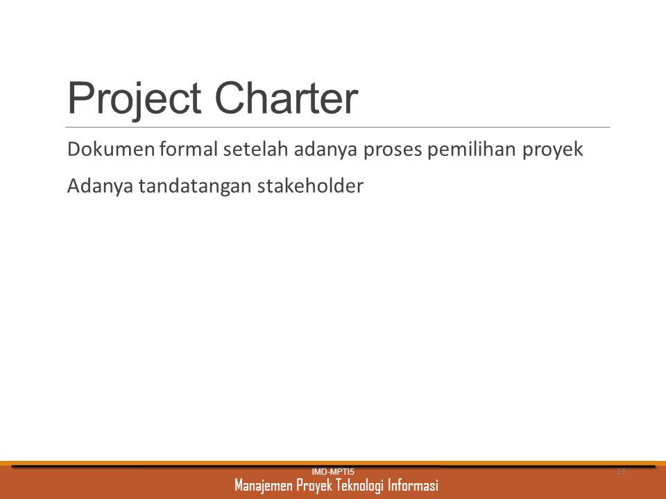 Project Charter Dokumen formal setelah adanya proses pemilihan proyek