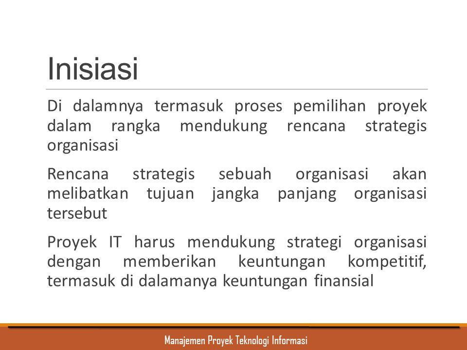 Inisiasi Di dalamnya termasuk proses pemilihan proyek dalam rangka mendukung rencana strategis organisasi.