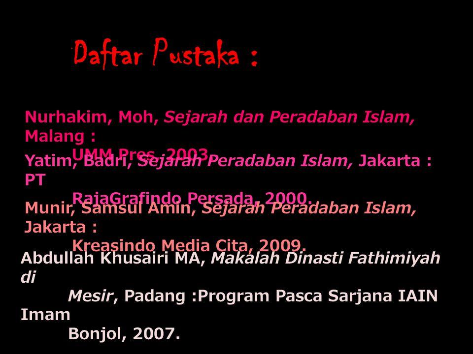 Daftar Pustaka : Nurhakim, Moh, Sejarah dan Peradaban Islam, Malang :