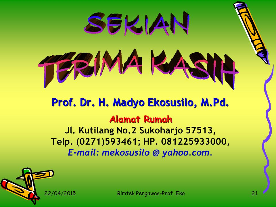 SEKIAN TERIMA KASIH Prof. Dr. H. Madyo Ekosusilo, M.Pd. Alamat Rumah