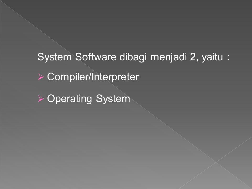 System Software dibagi menjadi 2, yaitu :