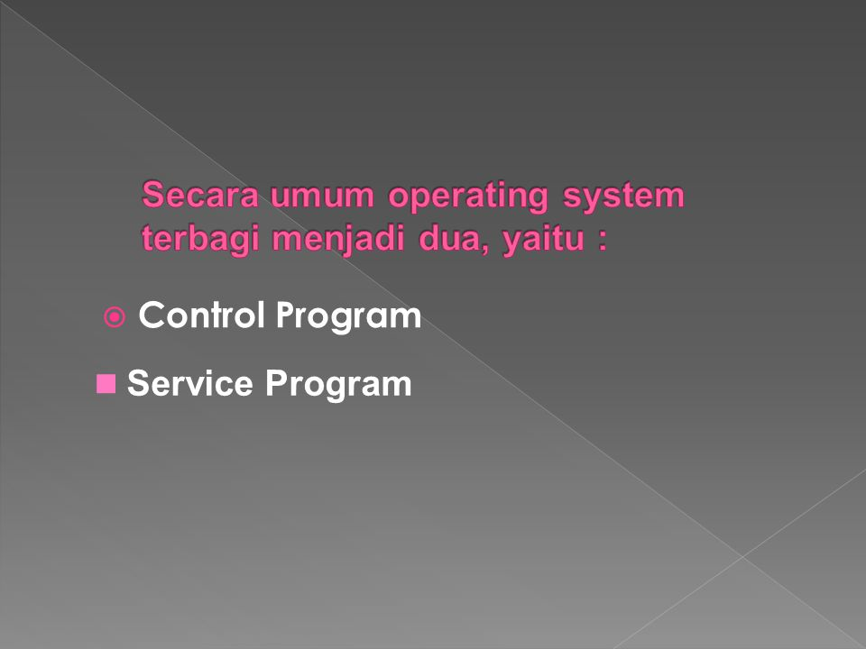 Secara umum operating system terbagi menjadi dua, yaitu :