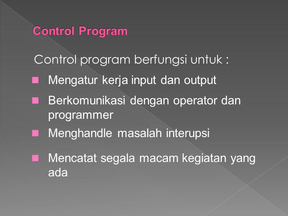 Control Program Control program berfungsi untuk : Mengatur kerja input dan output. Berkomunikasi dengan operator dan programmer.