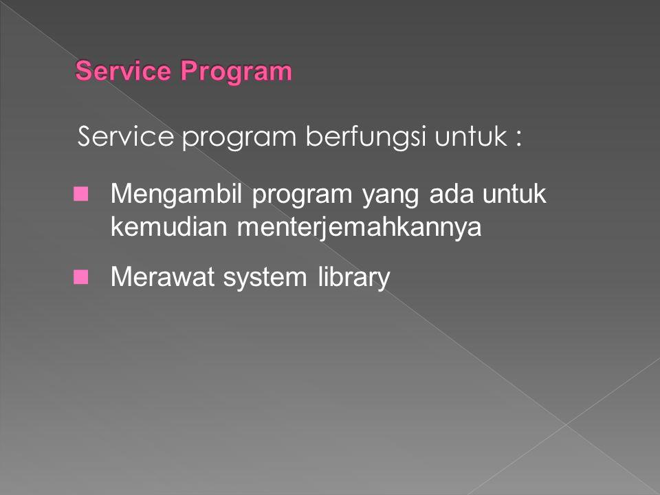 Service Program Service program berfungsi untuk : Mengambil program yang ada untuk kemudian menterjemahkannya.
