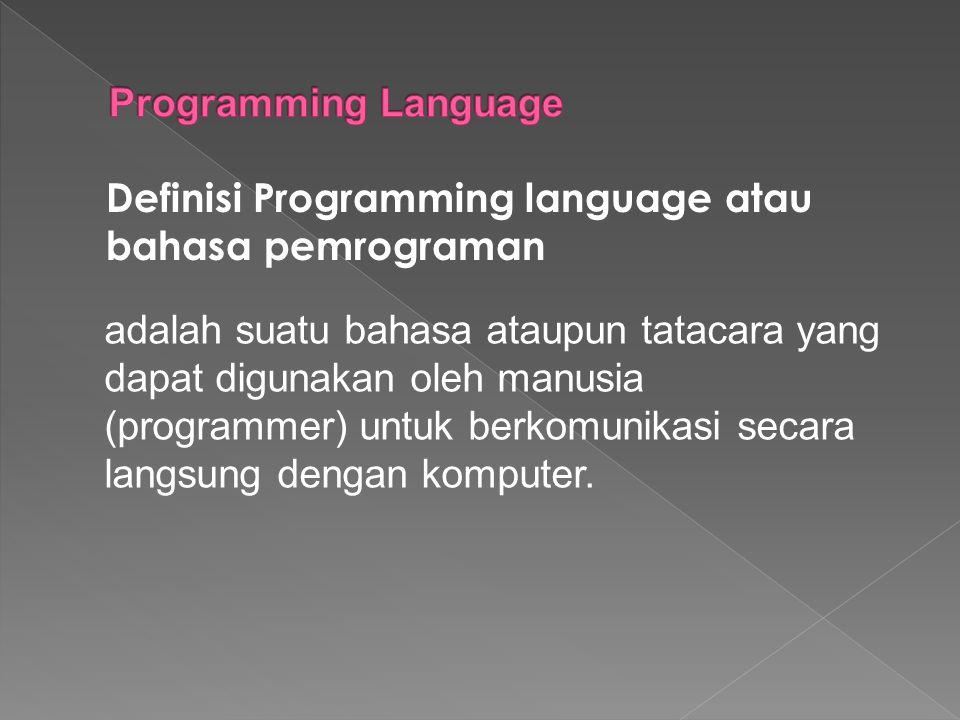Programming Language Definisi Programming language atau bahasa pemrograman.