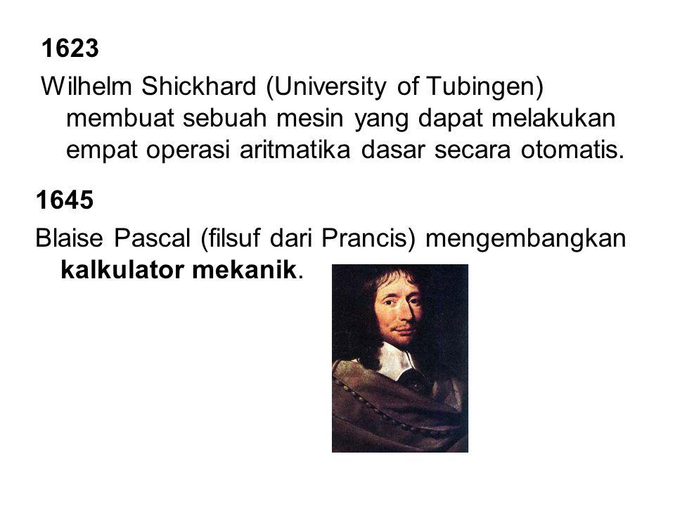 1623 Wilhelm Shickhard (University of Tubingen) membuat sebuah mesin yang dapat melakukan empat operasi aritmatika dasar secara otomatis.
