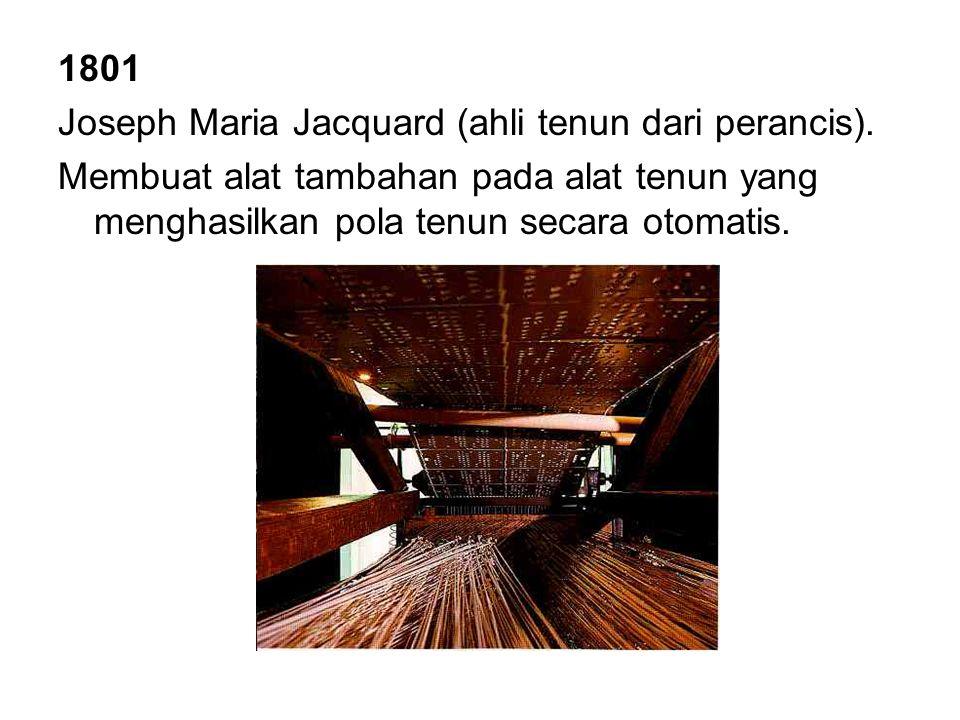 1801 Joseph Maria Jacquard (ahli tenun dari perancis).