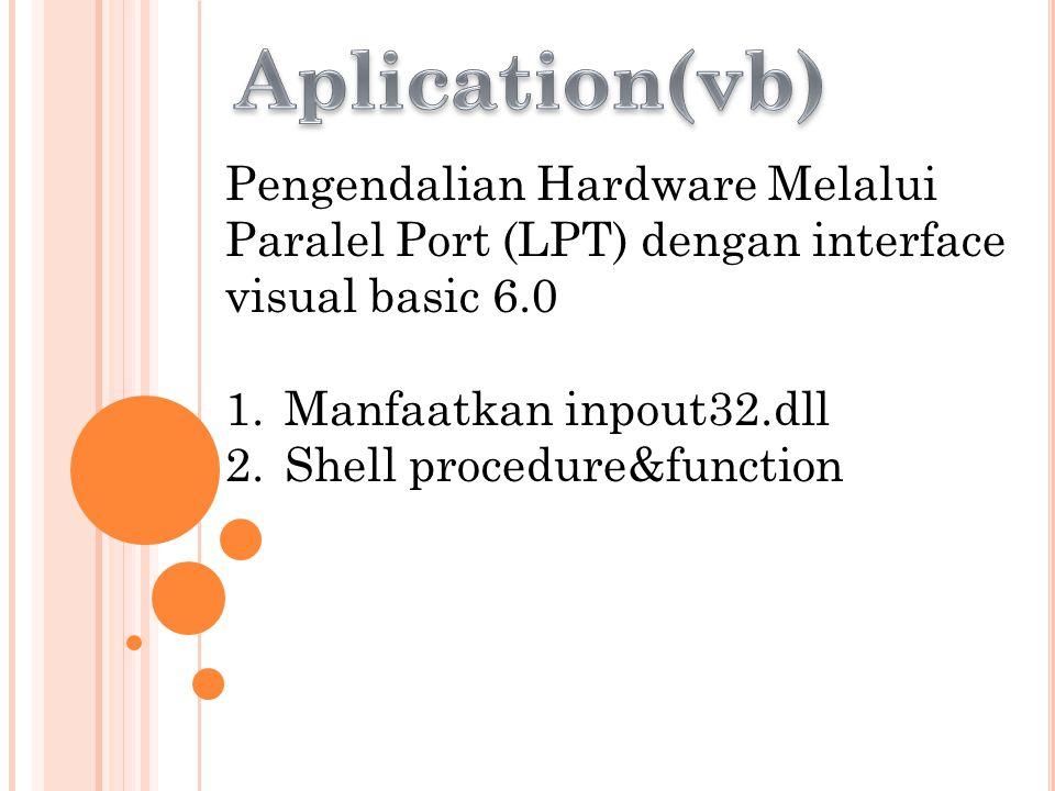 Aplication(vb) Pengendalian Hardware Melalui Paralel Port (LPT) dengan interface visual basic 6.0. Manfaatkan inpout32.dll.