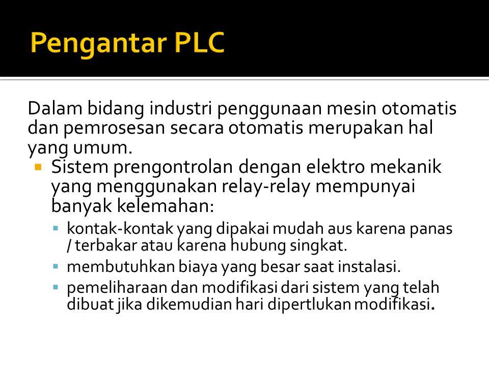 Pengantar PLC Dalam bidang industri penggunaan mesin otomatis dan pemrosesan secara otomatis merupakan hal yang umum.