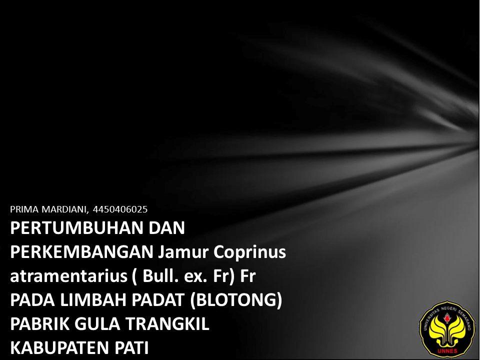 PRIMA MARDIANI, 4450406025 PERTUMBUHAN DAN PERKEMBANGAN Jamur Coprinus atramentarius ( Bull.