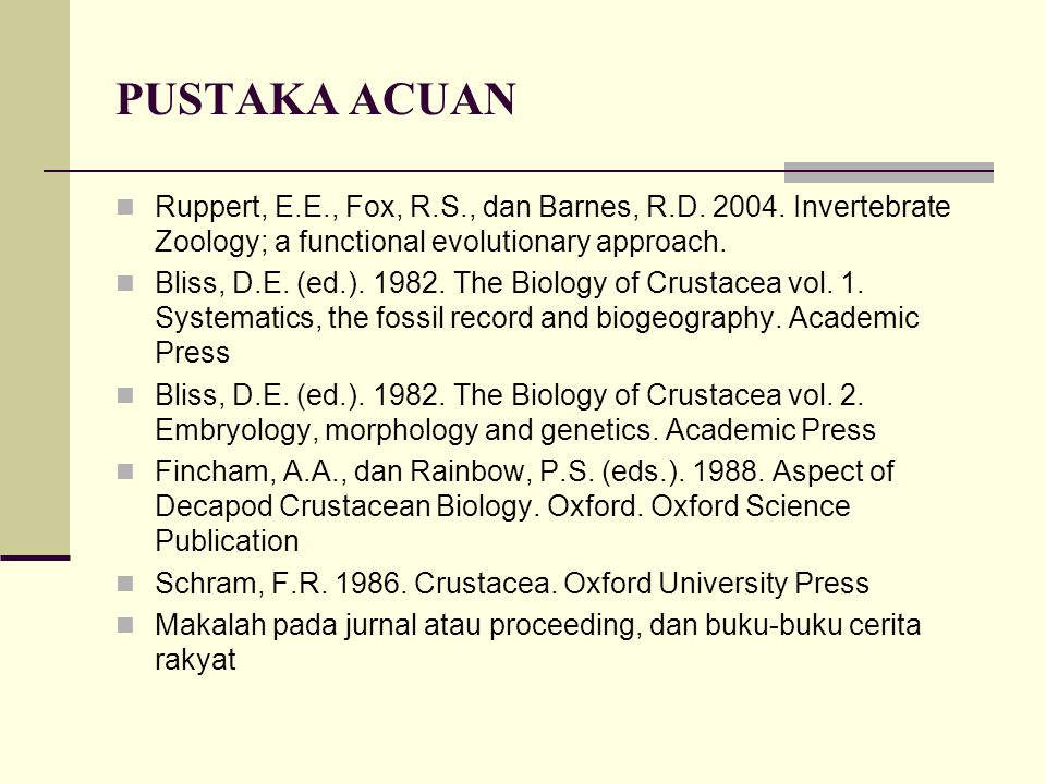 PUSTAKA ACUAN Ruppert, E.E., Fox, R.S., dan Barnes, R.D. 2004. Invertebrate Zoology; a functional evolutionary approach.