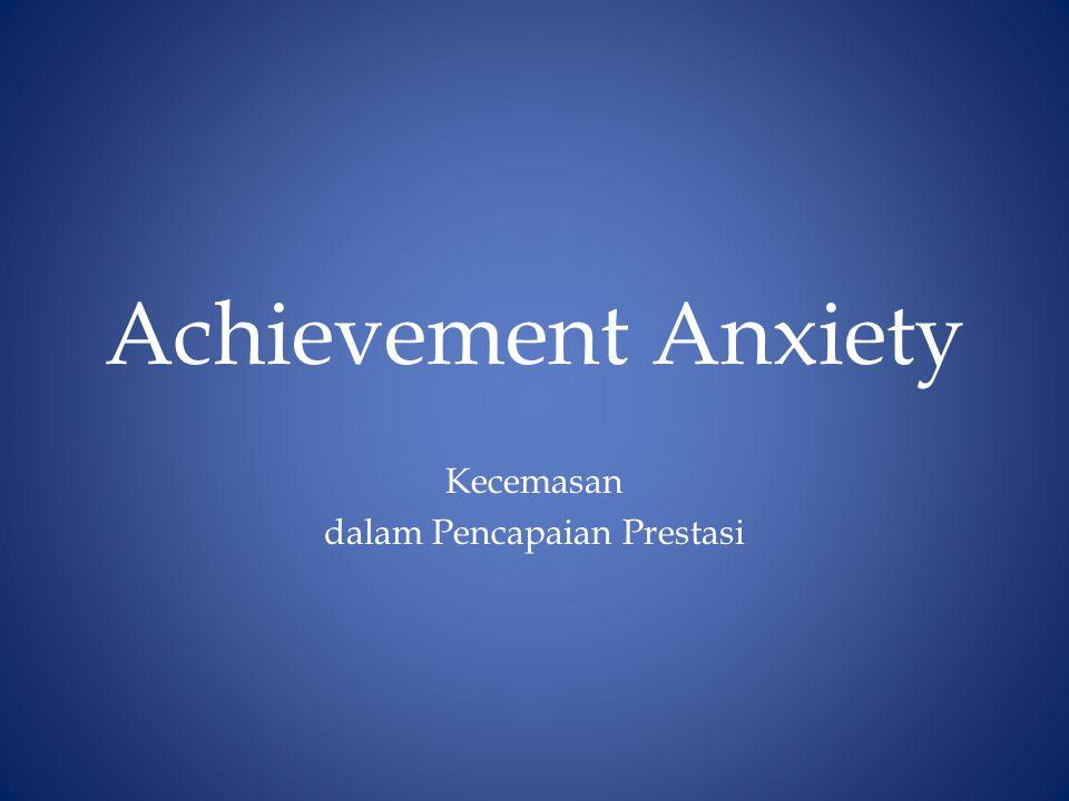 Kecemasan dalam Pencapaian Prestasi