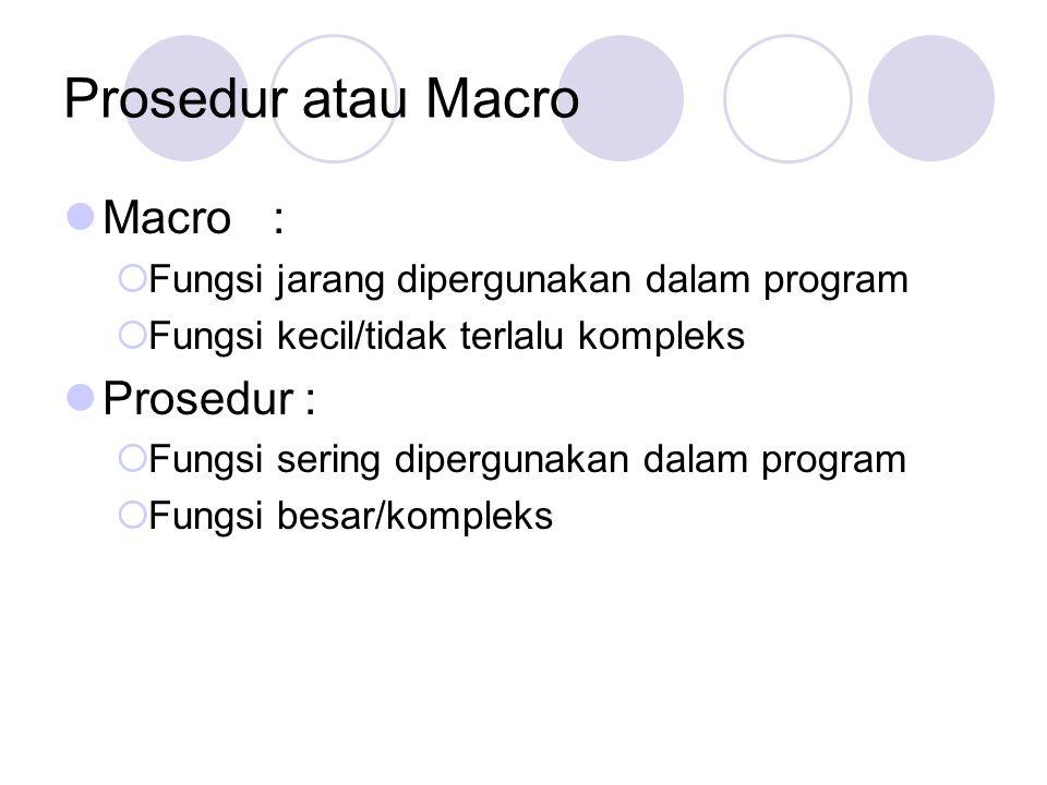 Prosedur atau Macro Macro : Prosedur :