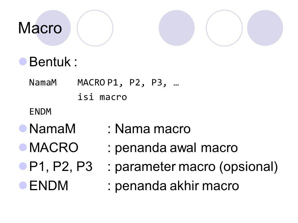 Macro Bentuk : NamaM MACRO P1, P2, P3, … NamaM : Nama macro