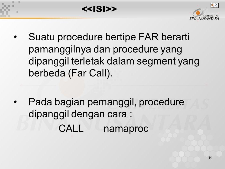 Pada bagian pemanggil, procedure dipanggil dengan cara : CALL namaproc