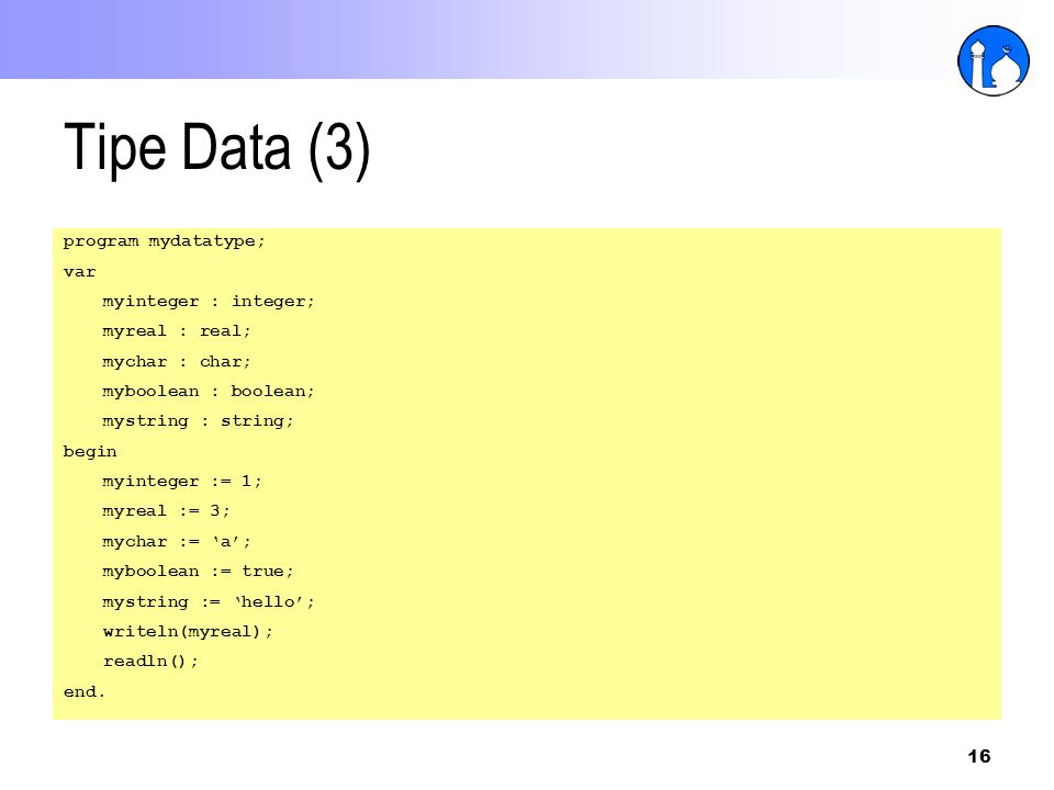 Tipe Data (3) program mydatatype; var myinteger : integer;