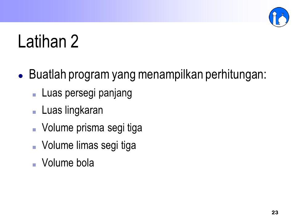 Latihan 2 Buatlah program yang menampilkan perhitungan:
