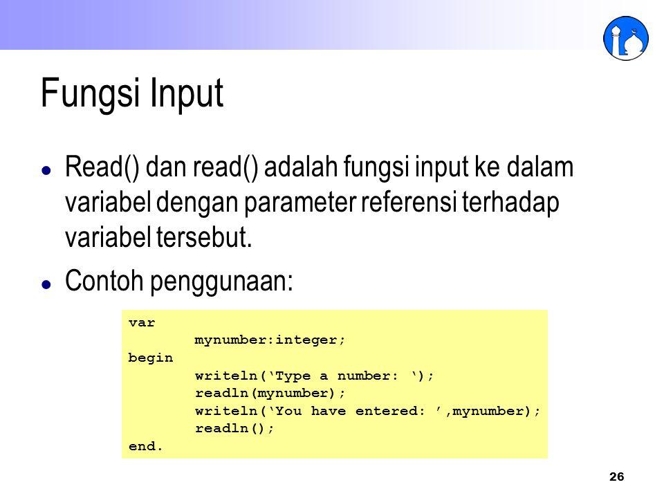 Fungsi Input Read() dan read() adalah fungsi input ke dalam variabel dengan parameter referensi terhadap variabel tersebut.