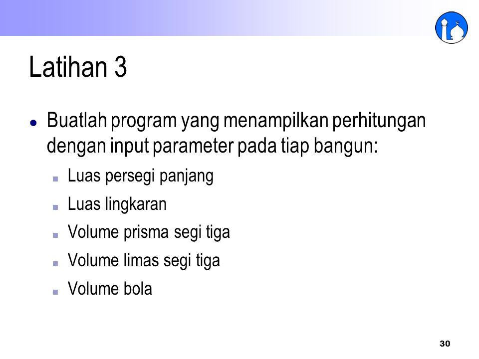 Latihan 3 Buatlah program yang menampilkan perhitungan dengan input parameter pada tiap bangun: Luas persegi panjang.