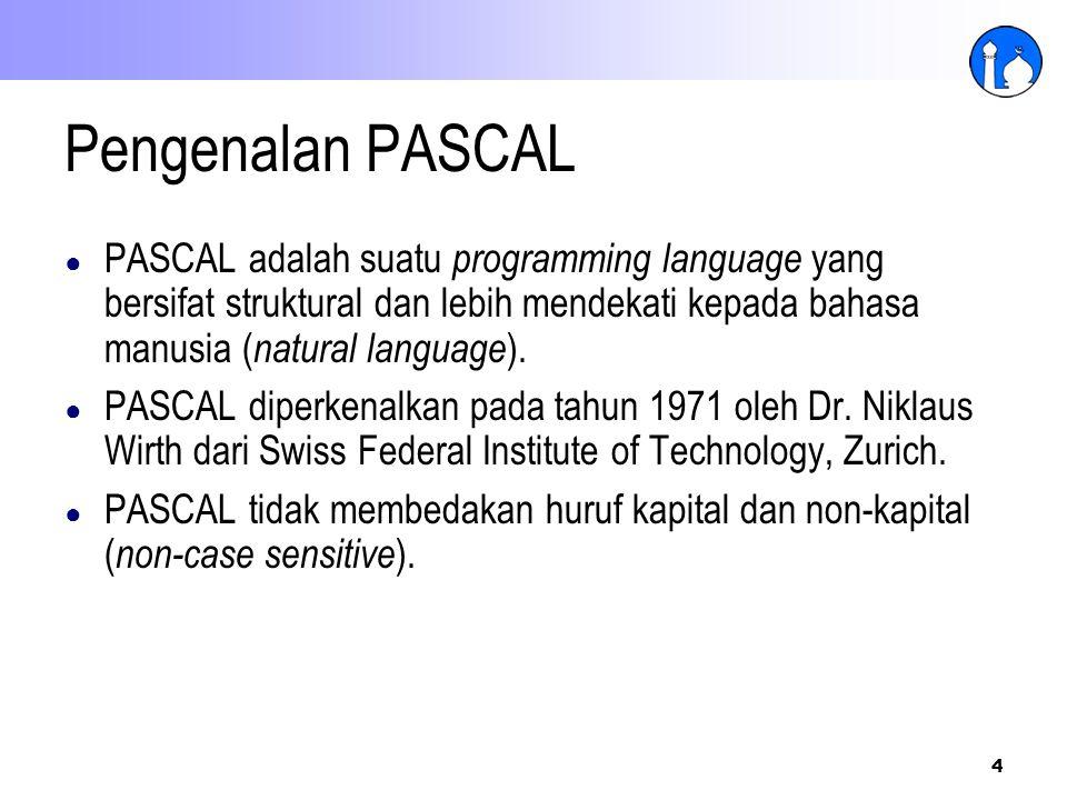 Pengenalan PASCAL PASCAL adalah suatu programming language yang bersifat struktural dan lebih mendekati kepada bahasa manusia (natural language).